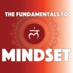 Mindset Blueprint Part 1:  The Fundamentals to Mindset