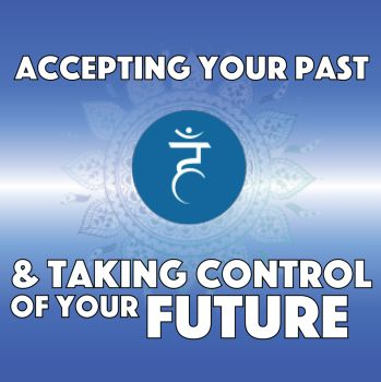 Mindset Blueprint Part 4: Accepting Your Past & Controlling Your Future