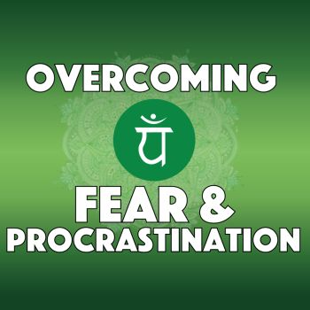 Mindset Blueprint Part 3: Overcoming Fear & Procrastination